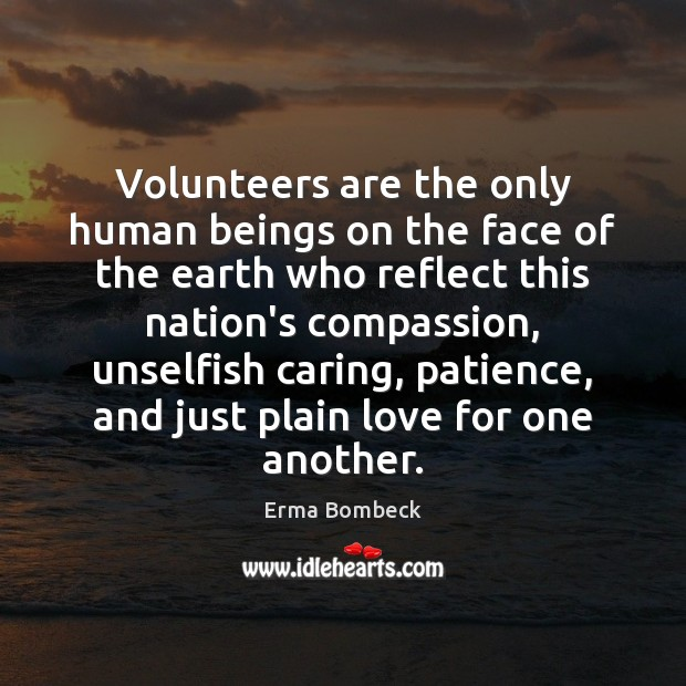 Image, Volunteers are the only human beings on the face of the earth