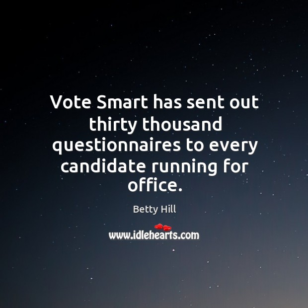 Vote smart has sent out thirty thousand questionnaires to every candidate running for office. Betty Hill Picture Quote