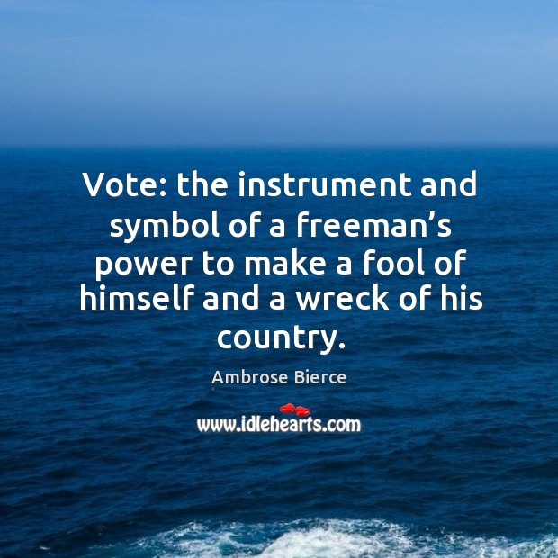 Image, Vote: the instrument and symbol of a freeman's power to make a fool of himself