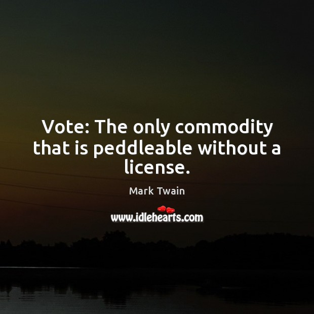 Vote: The only commodity that is peddleable without a license. Image