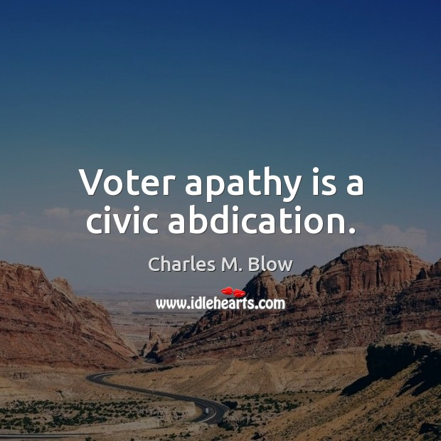 Voter apathy is a civic abdication. Image