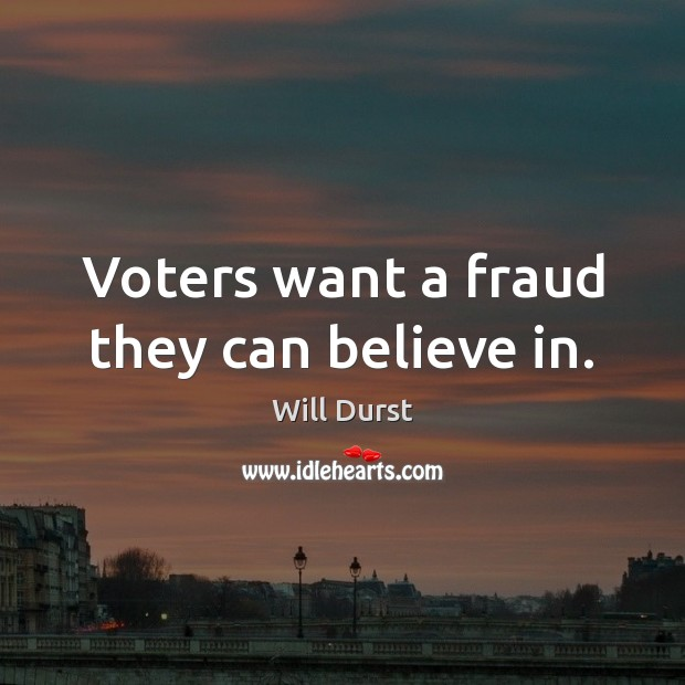 Voters want a fraud they can believe in. Image