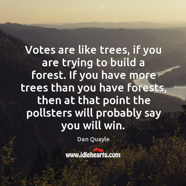 Votes are like trees, if you are trying to build a forest. Image