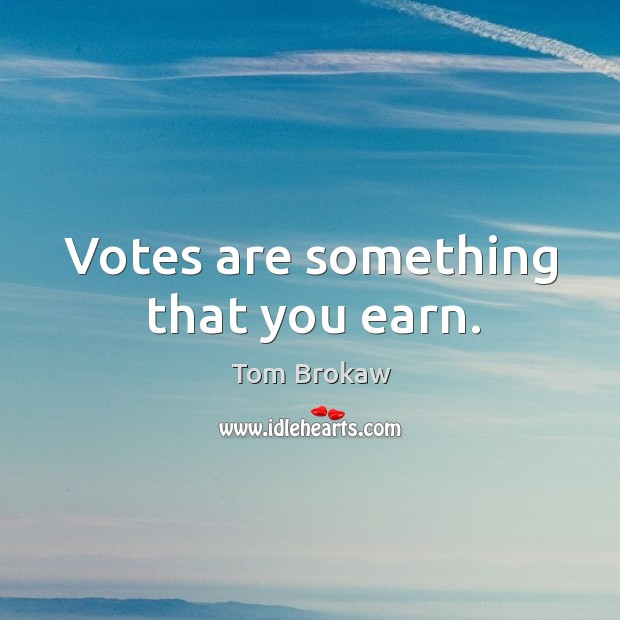 Votes are something that you earn. Image