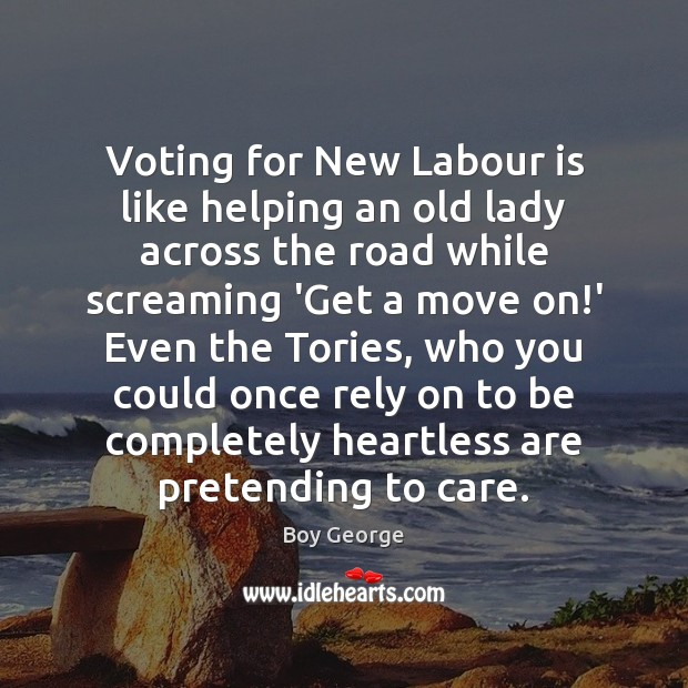 Voting for New Labour is like helping an old lady across the Boy George Picture Quote