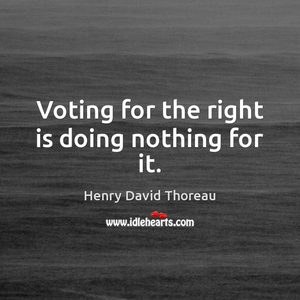 Voting for the right is doing nothing for it. Vote Quotes Image