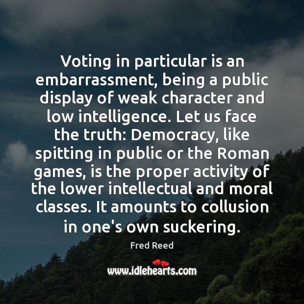 Image, Voting in particular is an embarrassment, being a public display of weak