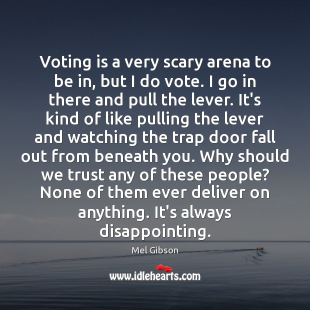 Voting is a very scary arena to be in, but I do Mel Gibson Picture Quote