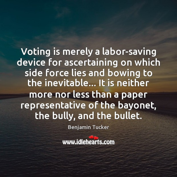 Voting is merely a labor-saving device for ascertaining on which side force Benjamin Tucker Picture Quote