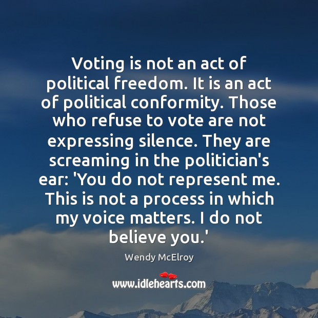 Voting is not an act of political freedom. It is an act Vote Quotes Image
