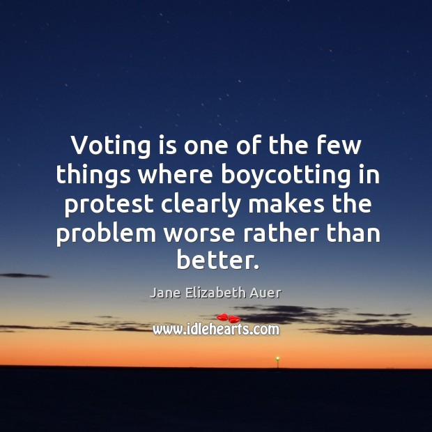 Voting is one of the few things where boycotting in protest clearly makes the problem worse rather than better. Image