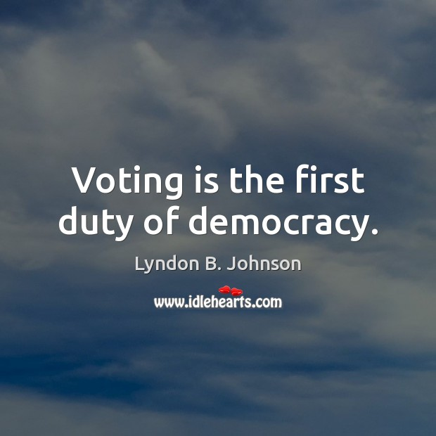 Voting is the first duty of democracy. Vote Quotes Image