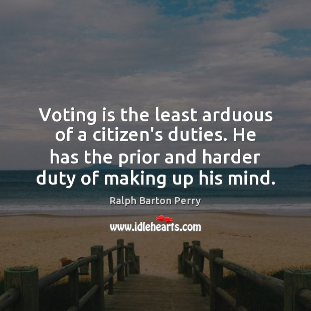 Voting is the least arduous of a citizen's duties. He has the Vote Quotes Image