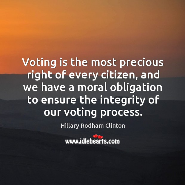 Voting is the most precious right of every citizen, and we have a moral Hillary Rodham Clinton Picture Quote