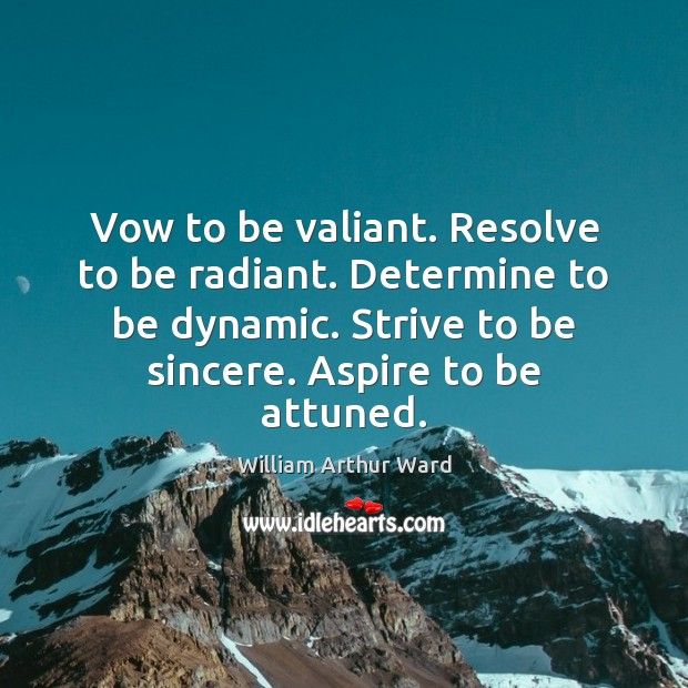Image, Vow to be valiant. Resolve to be radiant. Determine to be dynamic.