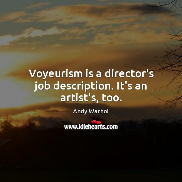 Voyeurism is a director's job description. It's an artist's, too. Image
