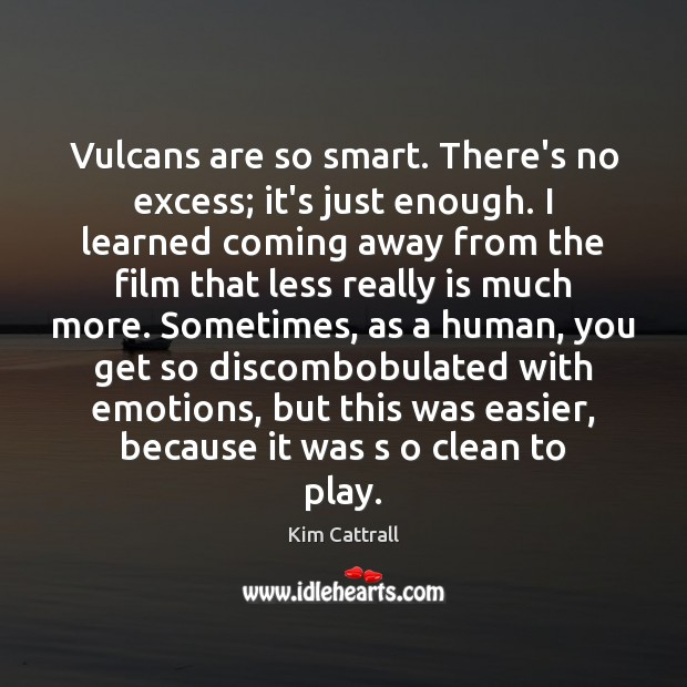 Vulcans are so smart. There's no excess; it's just enough. I learned Kim Cattrall Picture Quote