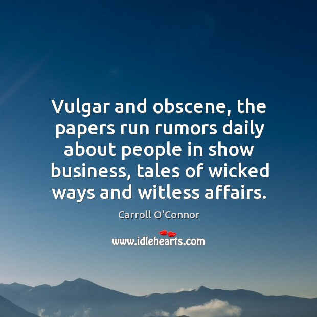 Vulgar and obscene, the papers run rumors daily about people in show business Image