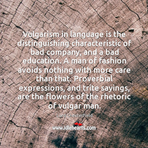 Image, Vulgarism in language is the distinguishing characteristic of bad company, and a