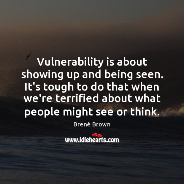 Image, Vulnerability is about showing up and being seen. It's tough to do