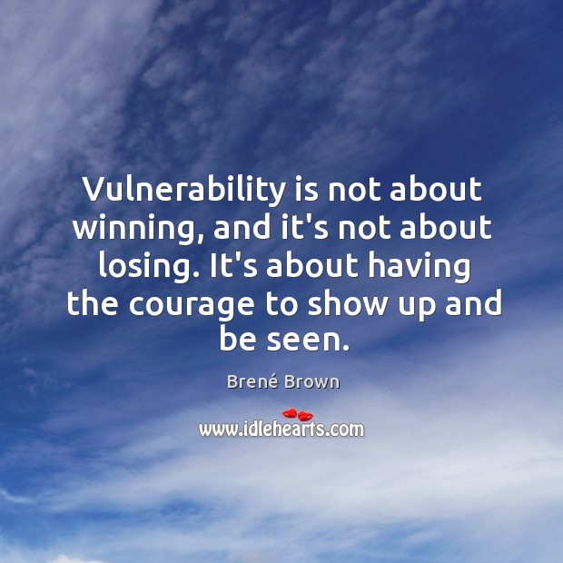 Image, Vulnerability is not about winning, and it's not about losing. It's about