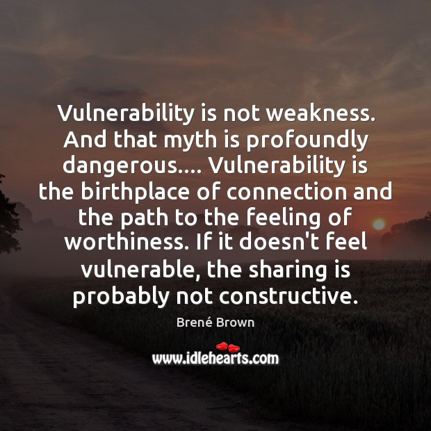 Image, Vulnerability is not weakness. And that myth is profoundly dangerous…. Vulnerability is
