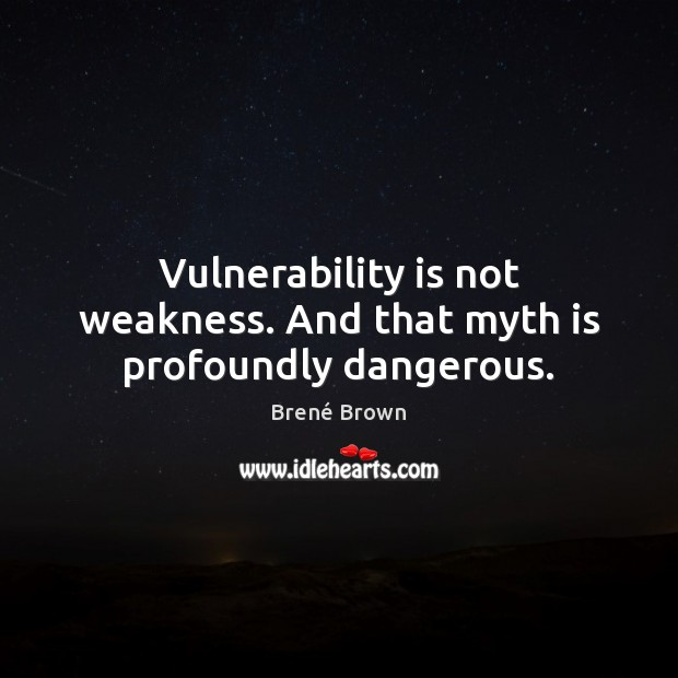 Vulnerability is not weakness. And that myth is profoundly dangerous. Image