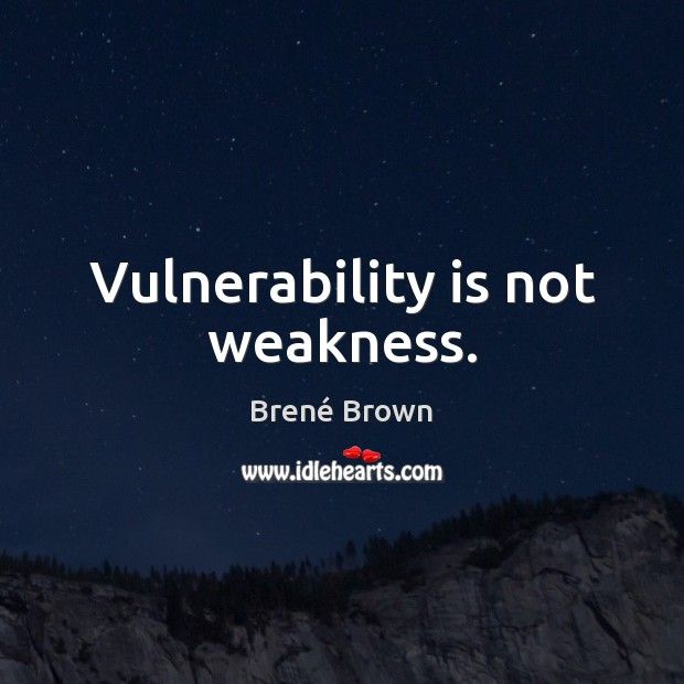 Vulnerability is not weakness. Brené Brown Picture Quote