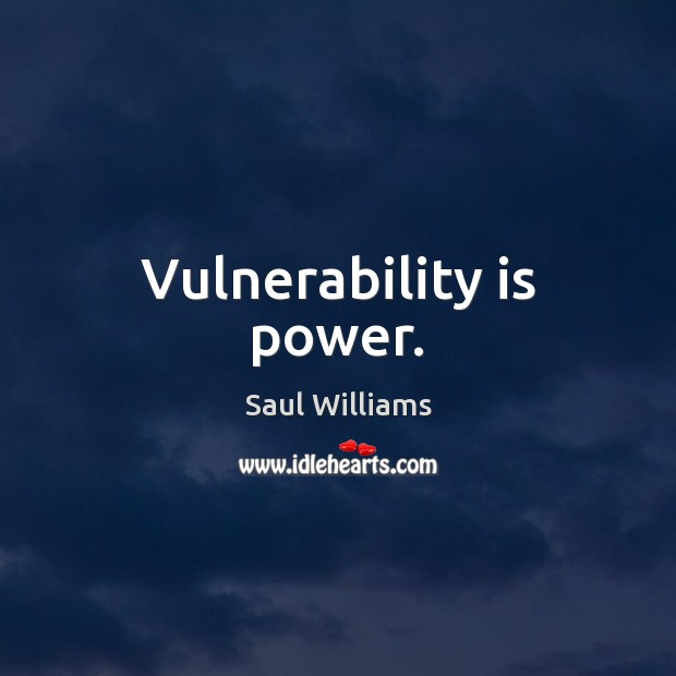 Image, Vulnerability is power.