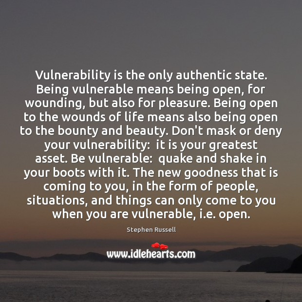 Vulnerability is the only authentic state. Being vulnerable means being open, for Image