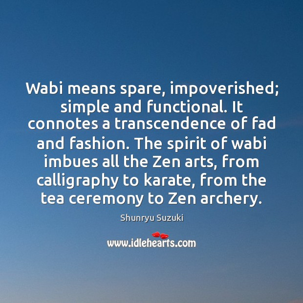 Image, Wabi means spare, impoverished; simple and functional. It connotes a transcendence of