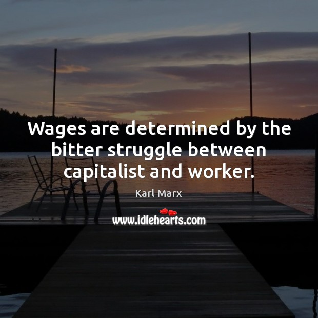 Image, Wages are determined by the bitter struggle between capitalist and worker.