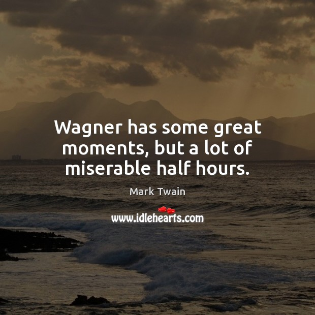Image, Wagner has some great moments, but a lot of miserable half hours.