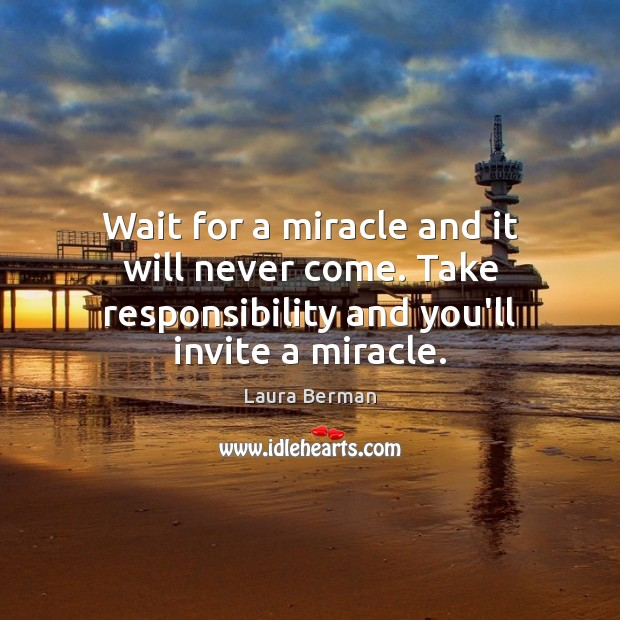 Wait for a miracle and it will never come. Take responsibility and Image