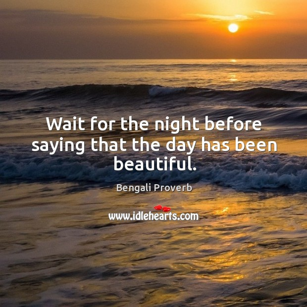 Wait for the night before saying that the day has been beautiful. Bengali Proverbs Image