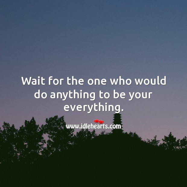 Wait for the one who would do anything to be your everything. Wedding Quotes Image