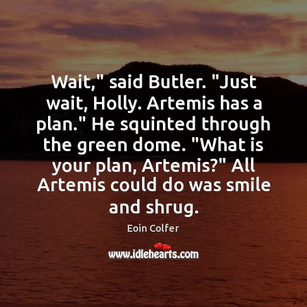 """Wait,"""" said Butler. """"Just wait, Holly. Artemis has a plan."""" He squinted Eoin Colfer Picture Quote"""