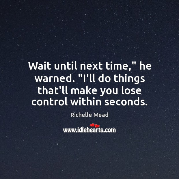 """Image, Wait until next time,"""" he warned. """"I'll do things that'll make you"""