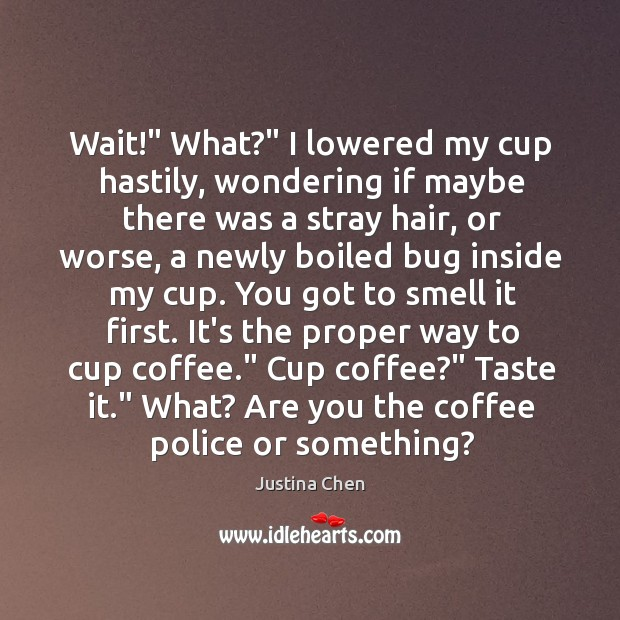 """Wait!"""" What?"""" I lowered my cup hastily, wondering if maybe there was Image"""