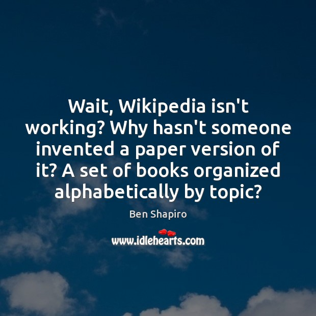 Image, Wait, Wikipedia isn't working? Why hasn't someone invented a paper version of