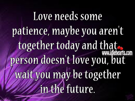 Love Needs Some Patience, Maybe You Aren't Together Today