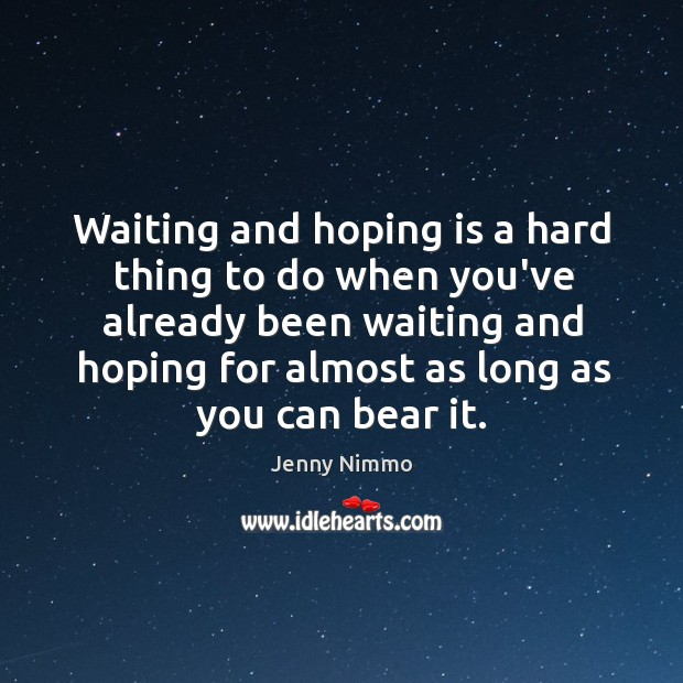 Waiting and hoping is a hard thing to do when you've already Image