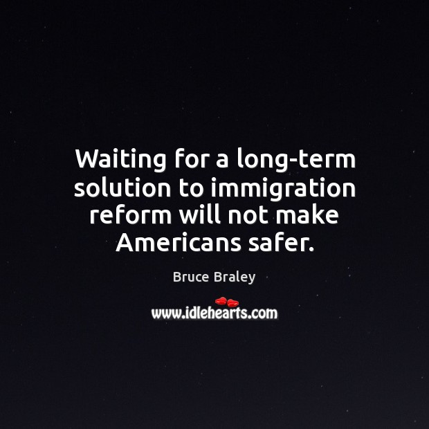 Image, Waiting for a long-term solution to immigration reform will not make Americans safer.