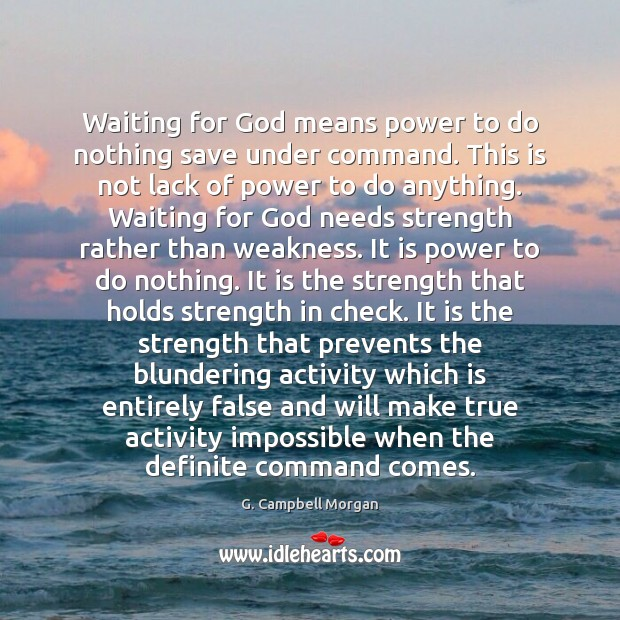 Waiting for God means power to do nothing save under command. This G. Campbell Morgan Picture Quote