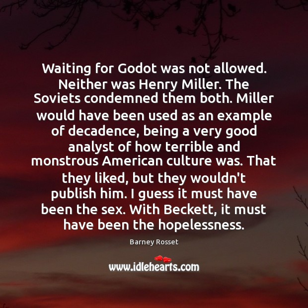 Image, Waiting for Godot was not allowed. Neither was Henry Miller. The Soviets
