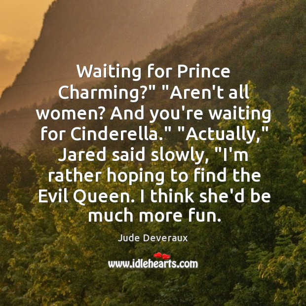 """Waiting for Prince Charming?"""" """"Aren't all women? And you're waiting for Cinderella."""" """" Image"""
