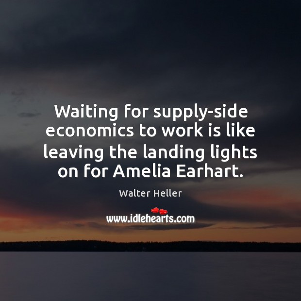 Image, Waiting for supply-side economics to work is like leaving the landing lights