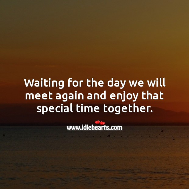 Waiting for the day we will meet again and enjoy that special time together. Wedding Quotes Image