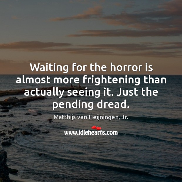 Image, Waiting for the horror is almost more frightening than actually seeing it.