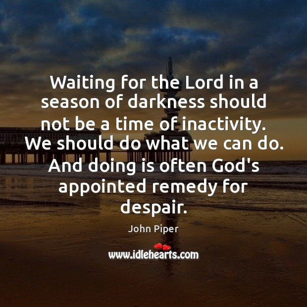 Waiting for the Lord in a season of darkness should not be Image